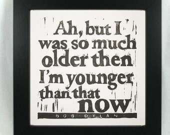 Bob Dylan lyrics hand-pulled linocut relief print Ah But I Was So Much Older Then, I'm Younger Than That Now