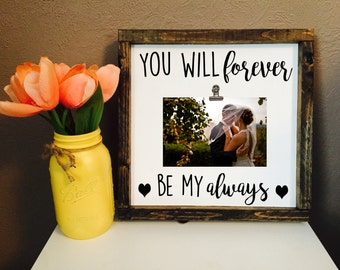 You will forever be my always, Girlfriend Gift, Wedding Frame Gift, Valentines Gift, Bridal Shower, Engagement Gift, Anniversary Gift