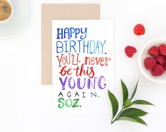 Funny Colorful Birthday Card - Never This Young Again Soz  - Hand Lettered Design