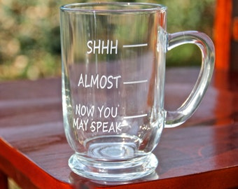 Coffee Mug, Shhh, Now you May Speak Coffee Mug, Engraved Mug.