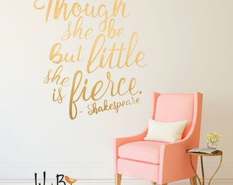 Though She be but Little She is Fierce - Gold Wall Decals - Shakespeare Quote - Wall Stickers in Gold Lettering - WB702