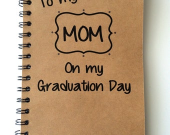 To Mom, Graduation Day, Gift, From Daughter, From Son, Graduation Notebook, Thank You, Personalized, Graduation, Notebook,  gift, meaningful
