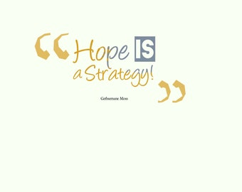 Hope Is a Strategy!