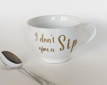Funny coffee mugs for women, funny coffee mugs, coffee mugs, humor coffee mugs, mugs, I Don't Give A Sip coffee mug, I Don't Give A Sip tea
