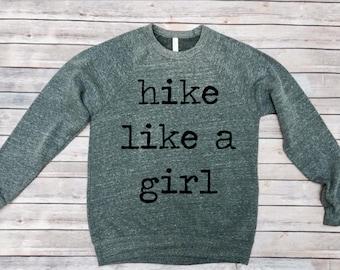 Hike Like A Girl Sweatshirt - Unisex Adult Sweatshirt - Sweatshirt for Women - Hiking Shirt - Camping Shirt - Unisex Adult Clothing - Hiking