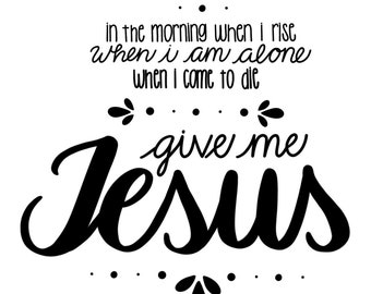 Give Me Jesus - Handlettered - Print
