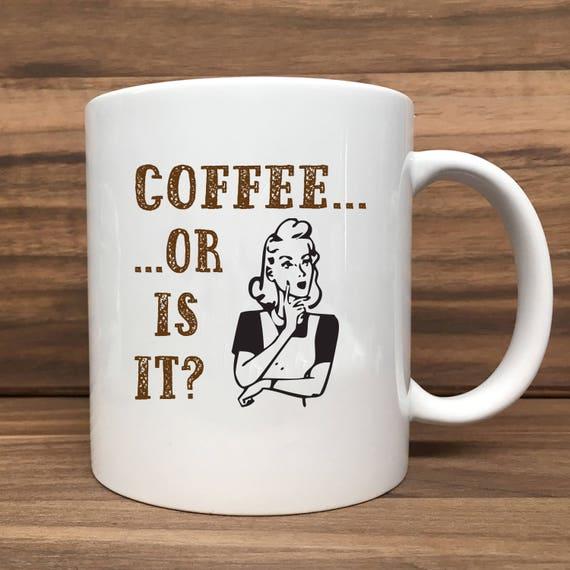 Coffee Mug - Coffee... Or Is It? - Double Sided Printing 11 oz Mug