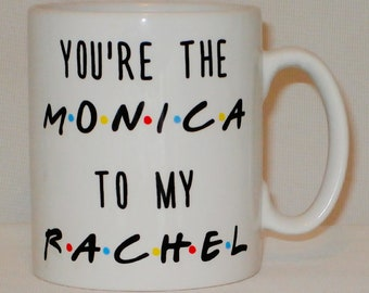 You're The Monica To My Rachel Friends Mug Can Personalise Funny  Friendship TV Parody Gift