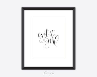 Get it girl print, get it girl art print, get it girl printable, hand lettered, calligraphy, calligraphy art print, printable, 8x10