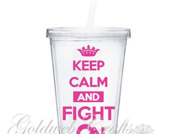 Keep Calm and Fight On Breast Cancer Awareness Acrylic Tumbler 16oz