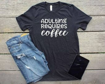Adulting Requires Coffee T-Shirt