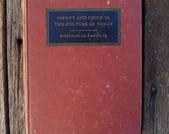 Infant and Child in the Culture of Today - Arnold Gesell / Frances L. Ilg - 1943