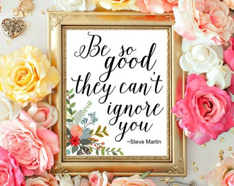 Steve martinbe so good they cant ignore youtypography printable quote motivational quote steve martin quote be so good they can mightylinksfo Images