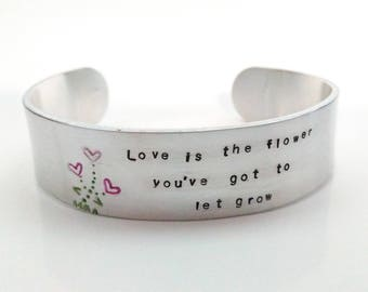 Love is the flower you've it to let grow hand stamped cuff bracelet - flower cuff bracelet - inspirational bracelet