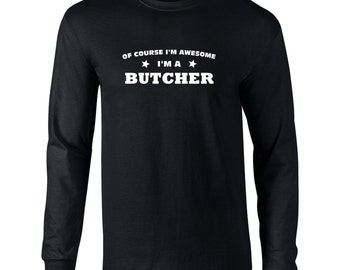 """Of Course I'm Awesome I""""m A Butcher Mens Long Sleeve T-Shirt Funny Occupation Tee - B710"""