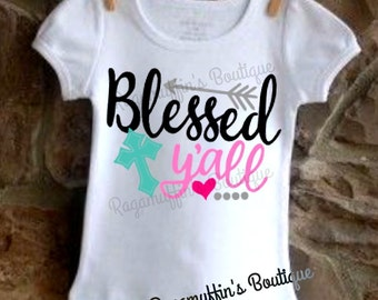 Blessed y'all shirt, girls blessed shirt, toddler blessed shirt, religious shirt, southern girl shirt, cross shirt, girls cross shirt