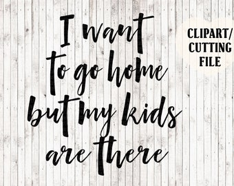 i want to go home but my kids are there svg file, car decal svg, mom svg, mom life svg, dad svg, funny svg, quote svg, svg sayings, cup svg