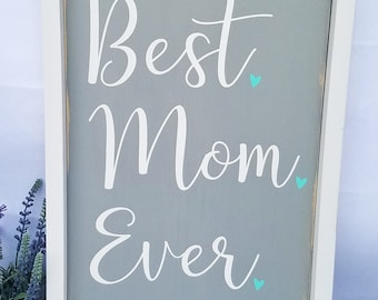 Mother's Day Gift - Best Mom Ever - Mom Decor - Gift for Mom - Mother's Day Decor - Mom Sign - Birthday Gift for Mom - Mom Gift
