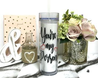 You're My Person Tumbler - Best Friend Gift - You're My Person Straw Cup - BFF cups - Bestie Gifts - You're My Person water bottle - Your my