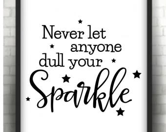 Never let anyone dull your sparkle  * Printable 8 x 10  print   Instant Download /  1 j peg