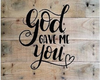 God Gave Me You - Vinyl Wall Quote - Decal -