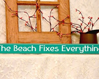 The Beach Fixes Everything - Beach Sign, Summer Decor, Fun Summer Sign, Beach Decor, Summer Sign, Painted Wood Sign, Available in 3 Sizes