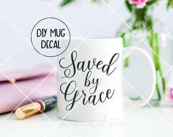 DIY Mug decal: Saved by Grace
