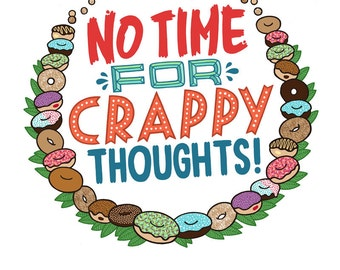 No Time For Crappy Thoughts