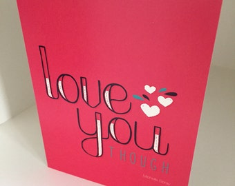 SALE Greeting card Love you THOUGH by Michelle Spray Artsy quote print: 5.5x4.25 card with envelope, Send Love Today!