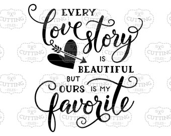 Cricut svg, love svg, wedding svg, valentine svg, bridal svg, Every love story is beautiful but ours is my favorite, Every Love Story SVG