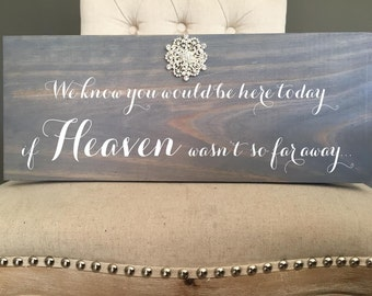 Rustic Chic Wedding Wood Sign with Rhinestone Brooch. We know you would be here today if heaven wasn't so far away. Pick your stain color.