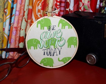 """Be Awesome Today - 4"""" Custom Embroidery Hoop in Green Elephants"""