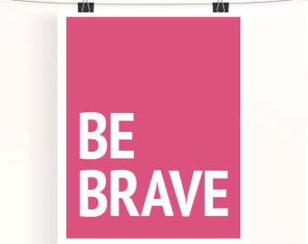 Pink BE BRAVE print - inspirational poster - motivational print - typography poster - pink nursery print - pink home decor - home wall art