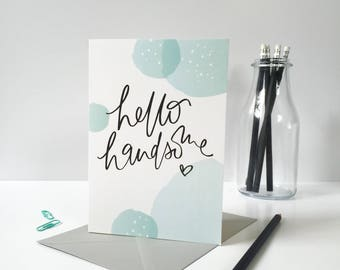 Hello Handsome  - Greeting Card