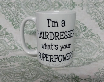 I'm a HAIRDRESSER what's your SUPERPOWER? Mug