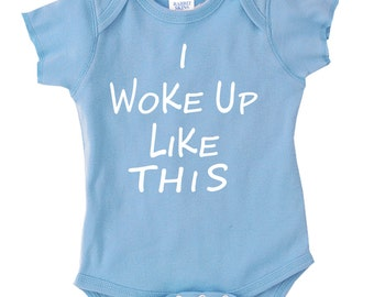 I woke up Like This! Baby Onesie, Baby clothes