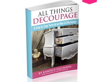 All Things Decoupage - How to Decoupage Tutorial eBook