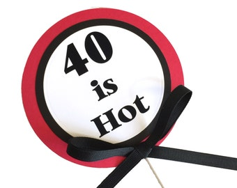 40th Birthday Cake Topper - 40 is Hot Red, Black and White or Choice of Colors