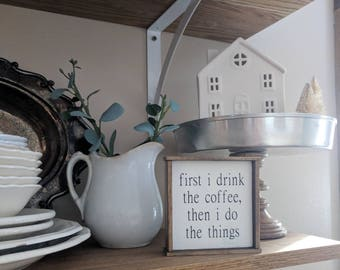 Farmhouse inspired 'first I drink the coffee then I do the things' mini frame wood sign