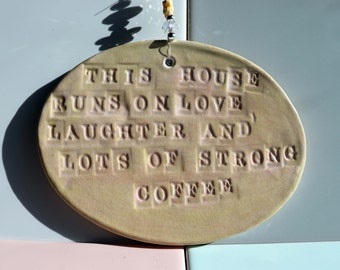 This house runs on love laughter and lots of strong coffee handmade pottery plaque. Birthday, Anniversary, Fathers Day, Family, Home.