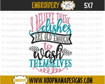 Superb Kitchen Towel Embroidery Design, I Believe These Dishes Are Old Enough To  Wash Themselves,
