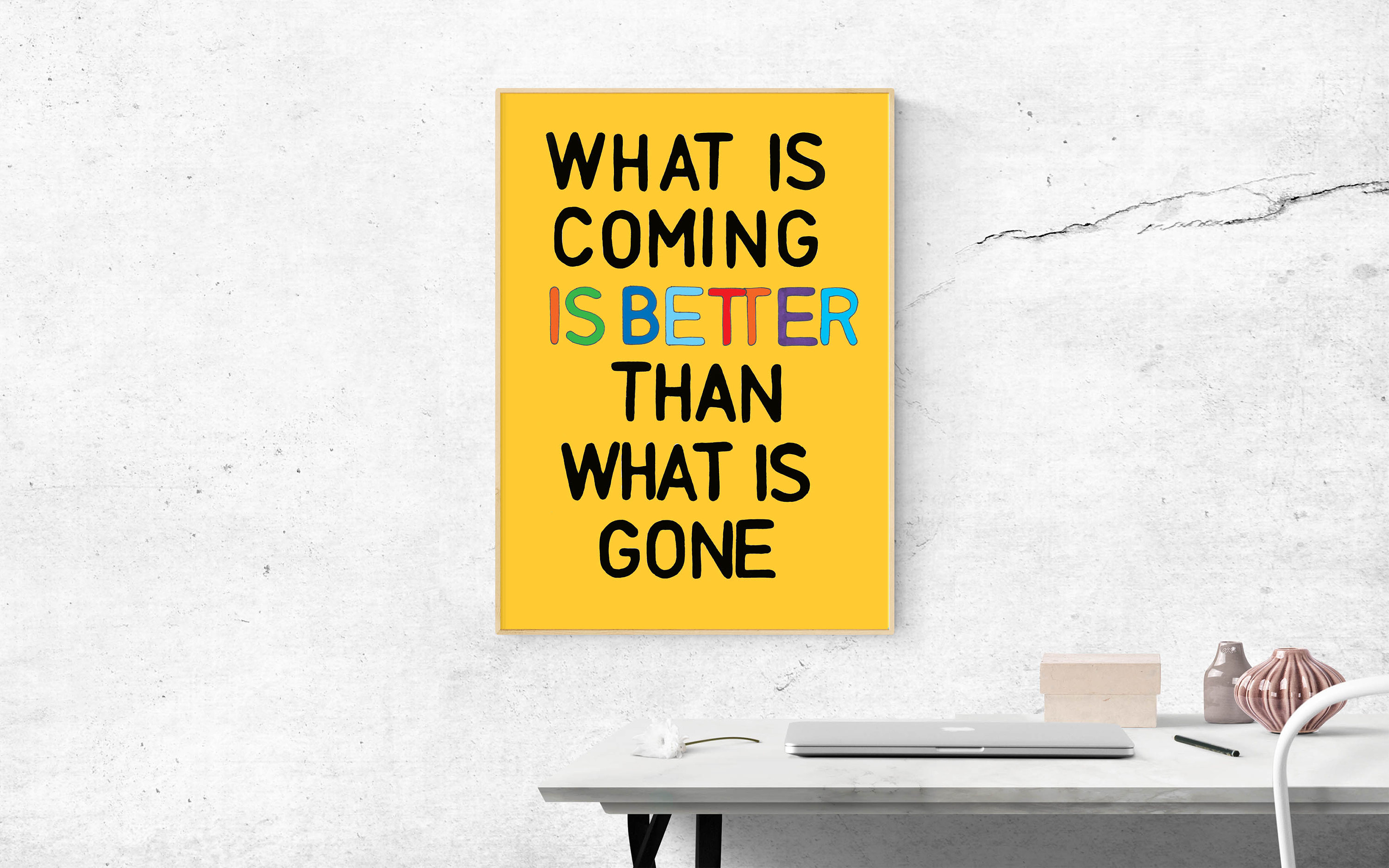 What is coming is better than what is gone PRINT Art print