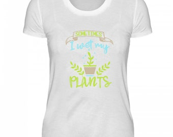 High quality ladies organic shirt-funny shirt-sometimes I wet my plants