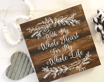 With my whole heart for my whole life / Whole Heart / Whole Life / Home Decor / Room Decor / Wedding Decor / Wedding Signs / Home Decor Sign