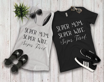 Super Mom Wife Tired, T-shirts for women, Tank, Racer Back, Mom, Plus Size, Graphic Tee T-Shirts, Mother's Day