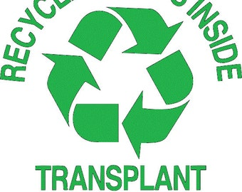 Transplant......Recycled parts inside vinyl decal