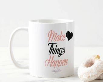 Inspirational Mug - MAKE THINGS HAPPEN