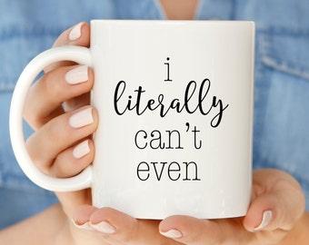 Funny  Gift Coffee Mug | I Literally Can't Even Quote Mug | Funny Mugs with Sayings | Funny Holiday Gift Humorous Mugs | Funny Mugs