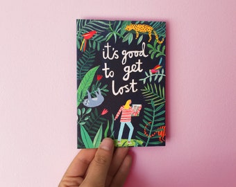 It's good to get lost    Greetings Card   Illustration   Jungle   Botanical   Just because   Hand lettering