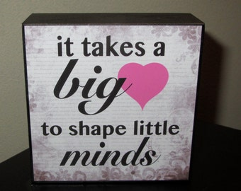 Teacher Gift Day Care Babysitter Gift Box Sign It takes a big heart to shape little minds